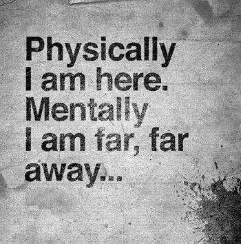 Work Quotes Mentally I Am Far Far Away Life Quotes Quotes Quote