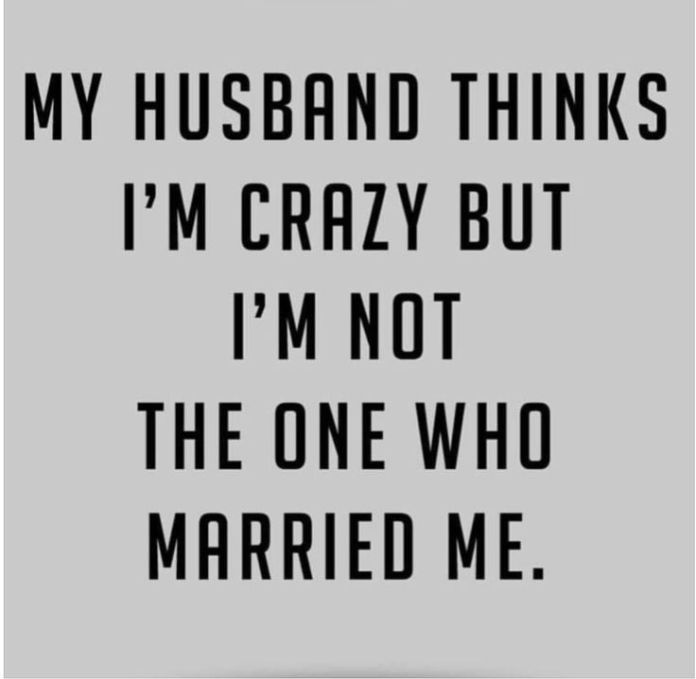 Work Quote My Husband Thinks Im Crazy But Im Not The One Who