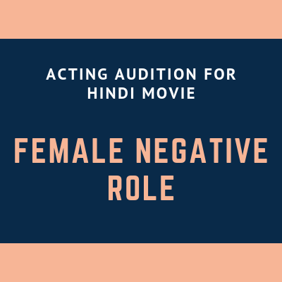 ACTING AUDITION FOR HINDI MOVIE FEMALE NEGATIVE ROLE