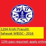 WBSSC recruiting 1204 Krishi Prayukti Sahayak (KPS) 2018