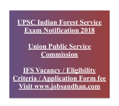 upsc indian forest service exam 2018 notification application form vacancy ifs recruitment online upsc.gov.in upsconline