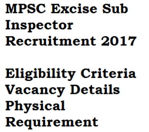 mpsc excise sub inspector 2017 physical requirement eligibility criteria vacancy details standards minimum maharashtra psc qualification
