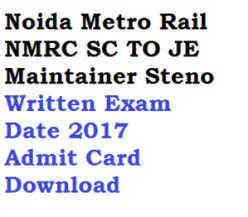 delhi metro rail nmrc written exam date 2017 downlaod admit card hall ticket written exam station controller sc train operator to maintainer steographer je junior engineer dmrc 2018 maintainer je junior engineer hall ticket