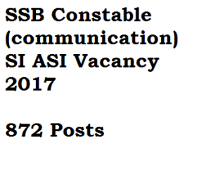 sashastra seema bal constable communication asi recruitment notification download 872 posts diploma ssb vacancy 2017