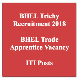 bhel trichy recruitment 2018 trade apprentice vacancy iti posts bharat heavy electrical limited