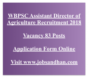 wbpsc agriculture assistant director recruitment 2018 vacancy application form west bengal public service commission application form eligibility criteria