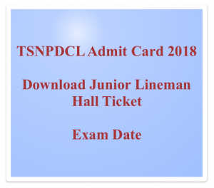 tsnpdcl junior lineman admit card 2018 download hall ticket jlm telangana exam date expected downloading date