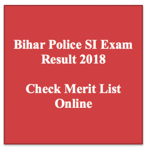 bihar police si result 2018 police sub inspector merit list expected cut off marks merit list publishing expected date