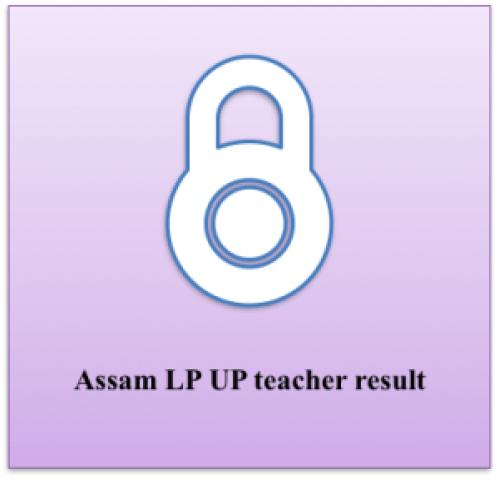 assam lp up teacher result 2018 merit list selection list waiting list district wise selection list dee assam
