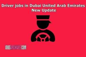 Driver jobs in Dubai | United Arab Emirates | Abu Dhabi UAE | Sharjah | Saudi Arabia | Saudi Arabia's Asir region | Alexandria | Qassim Saudi Arabia