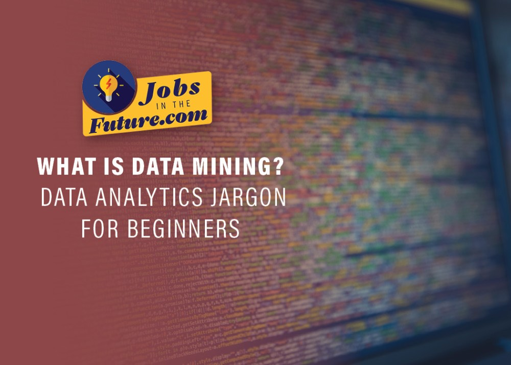 What is Data Mining - Data Science Jargon for Beginners