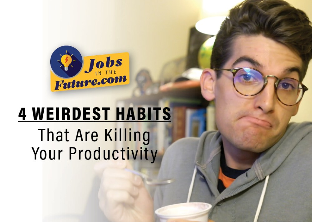 4 Weirdest Habits Ever That Are Killing Your Productivity