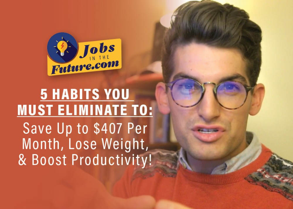 5 Habits You Must Eliminate to Save $407 Per Month, Lose Weight, and Boost Productivity!