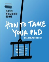How to Tame Your PhD, by Dr Inger Mewburn