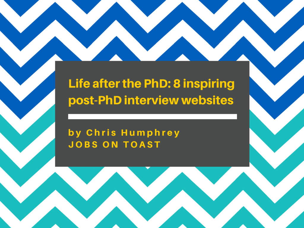 Life after the PhD: 8 inspiring post-PhD interview websites