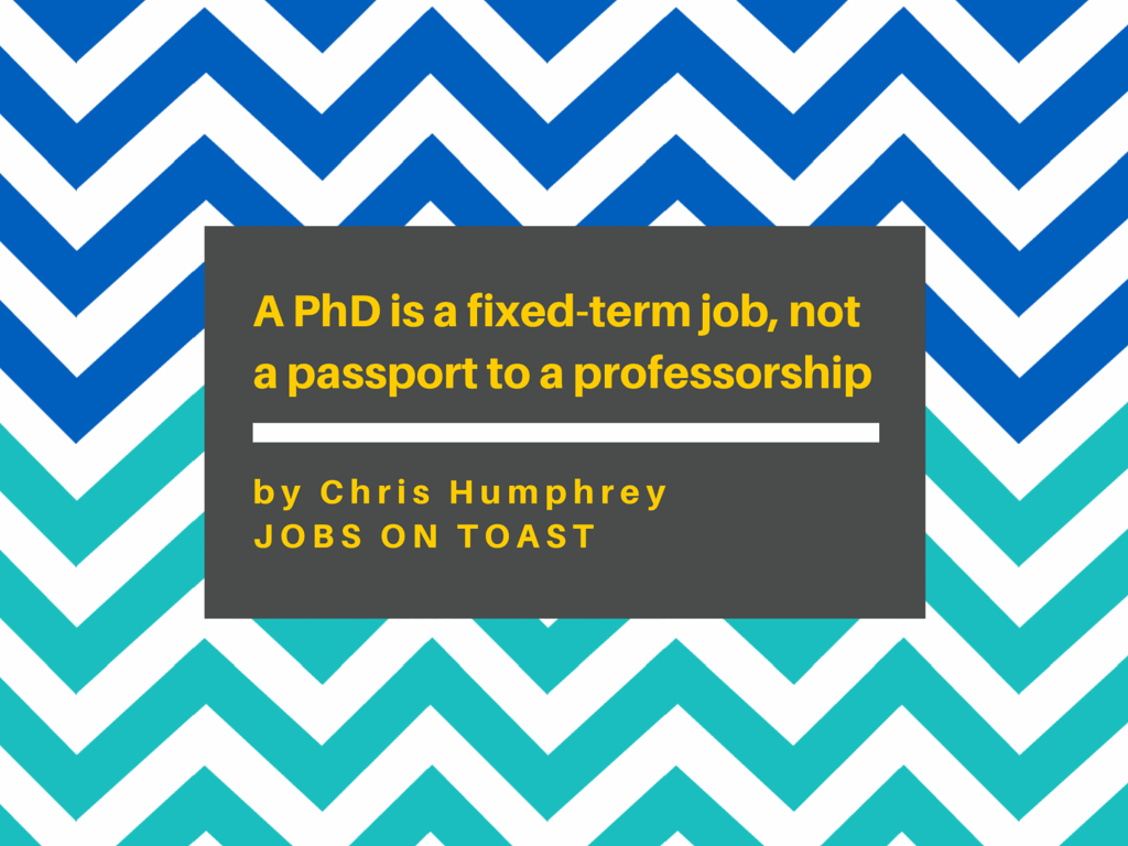 A PhD is a fixed-term job, not a passport to a professorship