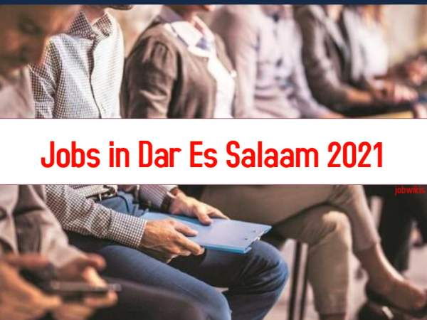 Nafasi za Kazi Dar Es Salaam, nafasi za kazi dar es salaam, jobs in dar es salaam 2021, job opportunities in dar es salaam 2021, nafasi za kazi dar 2021.