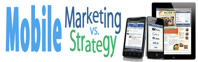 Mobile Marketing vs. Mobile Strategy - mobile marketing is all marketing, it touches all channels and needs to be addressed first. Are you ready?