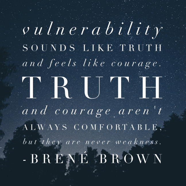 vulnerability, courage and truth - Brené Brown