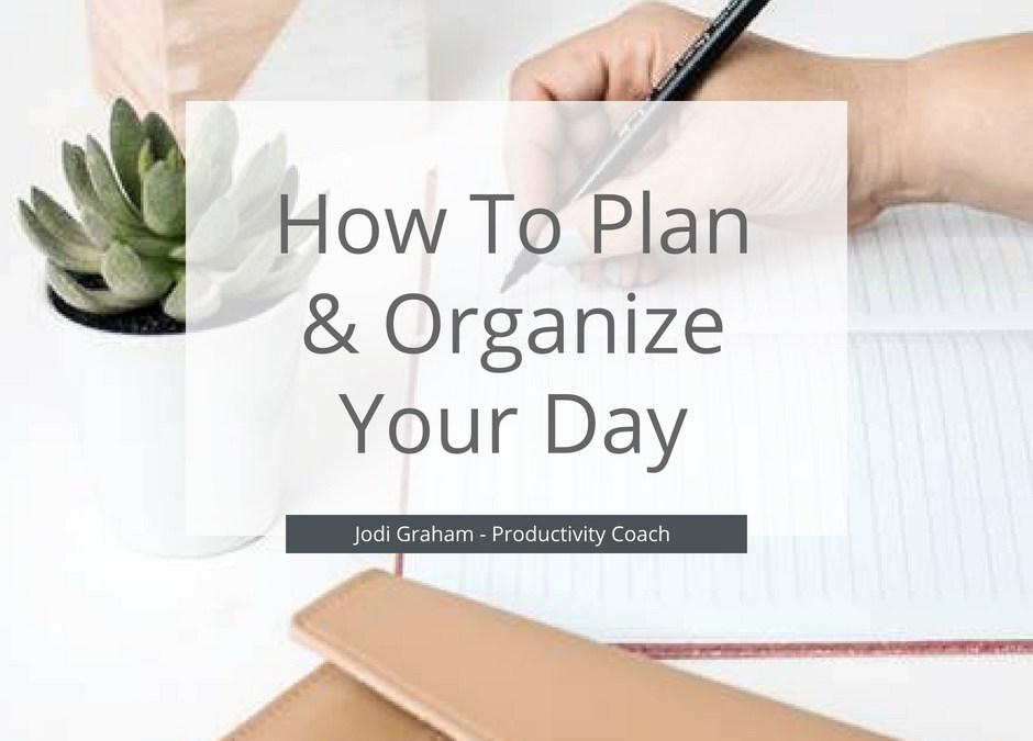 How To Plan & Organize Your Day