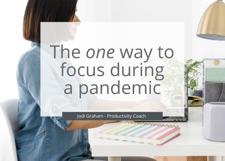 The ONE Way To Focus During A Pandemic
