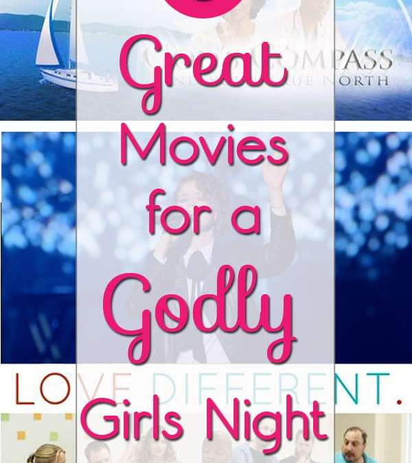 Five Great Movies for a Godly Girls Night Out