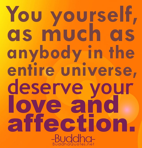 BUDDHA-QUOTES.-You-yourself-as-much-as-anybody-in-the-entire-universe-deserve-your-love-and-affection
