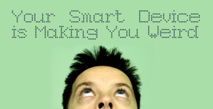 Your Smart Device is Making You Weird: Human Augmentation
