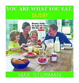 You Are What You Eat Dude! by Max Sturman