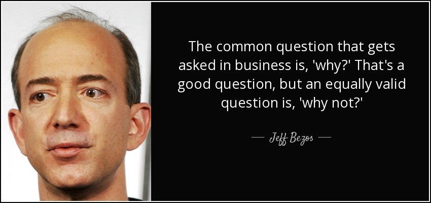 quote-the-common-question-that-gets-asked-in-business-is-why-that-s-a-good-question-but-an-jeff-bezos-2-61-71