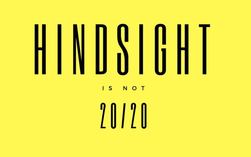 Hindsight is not