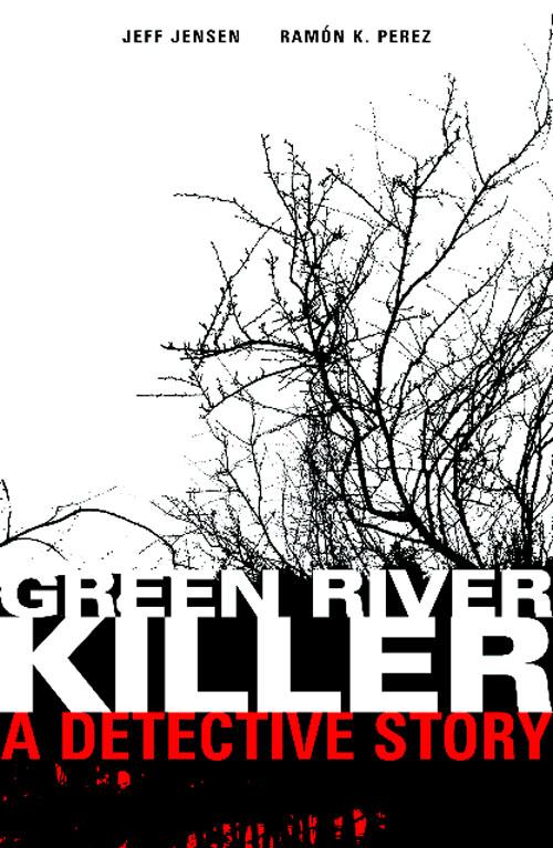 Green River Killer: A Detective Story - Illustrated by Ramón K. Pérez