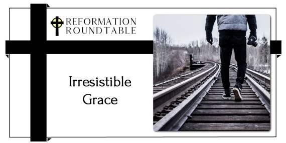 Reformed Theology Irresistible Grace