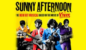 Sunny Afternoon - Kinks Musical 50% Off