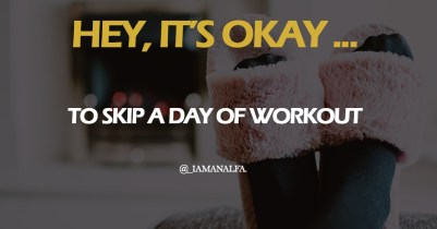 It's okay to skip a day of workout