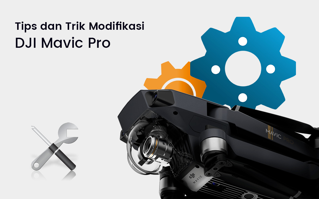 Tips dan Trik Modifikasi Mavic Pro