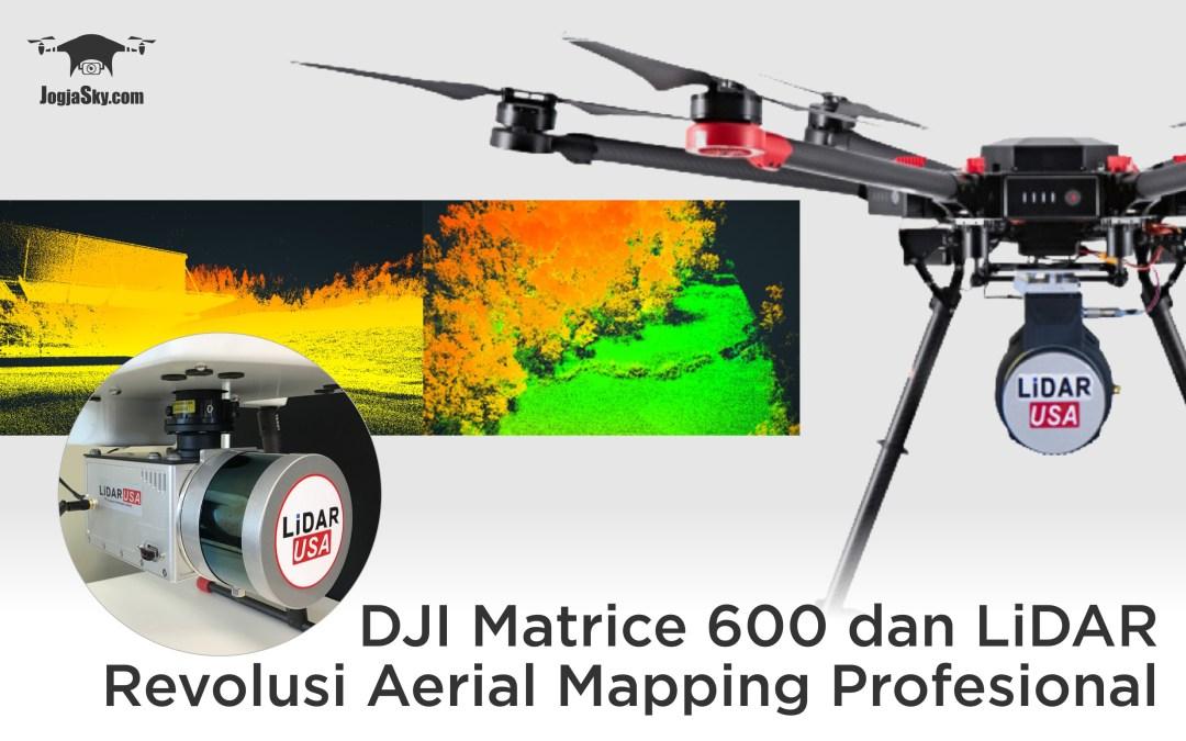 DJI Matrice 600 dan LiDAR – Revolusi Aerial Mapping Profesional
