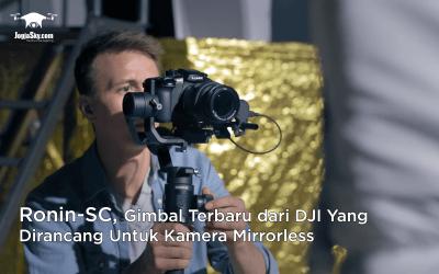 Ronin-SC, Gimbal Terbaru dari DJI Yang Dirancang Untuk Kamera Mirrorless