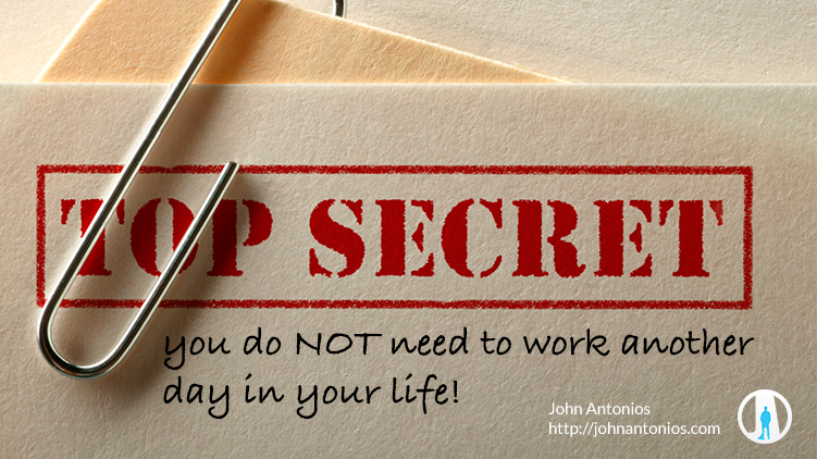 The SECRET to NOT WORKING another day in your life