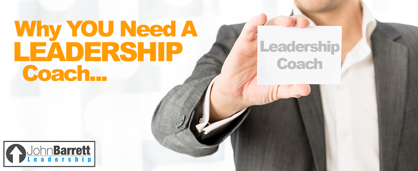 Why You Need A Leadership Coach…