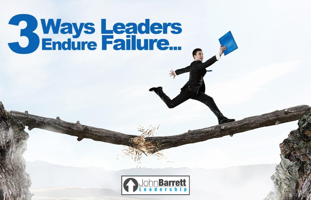 3 Ways Leaders Endure Failure…