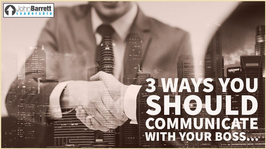 3 Ways You Should Communicate With Your Boss…