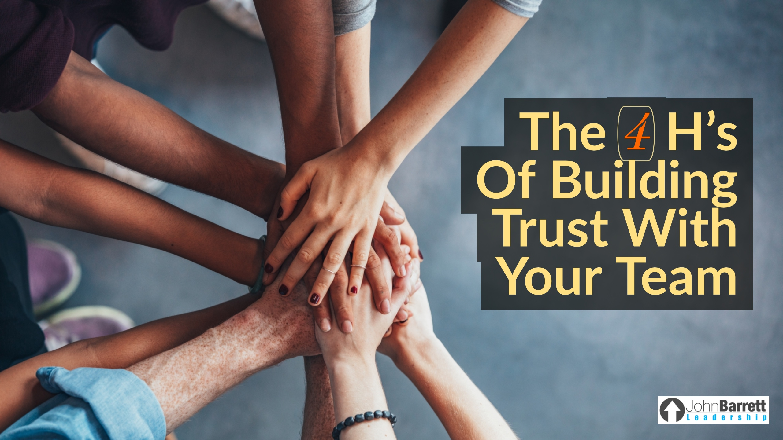 The 4 H's Of Building Trust With Your Team
