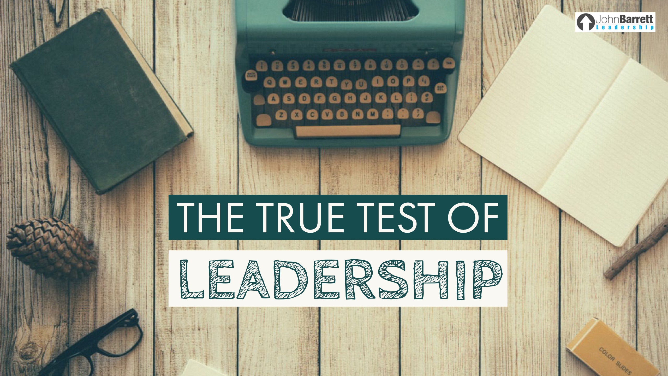 The True Test Of Leadership