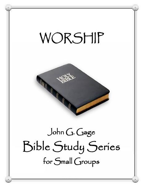 WORSHIP - John G Gage Bible Study for Small Groups