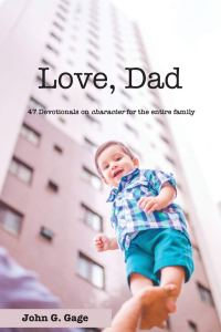 Love, Dad: 47 Devotionals on character for the Entire Family