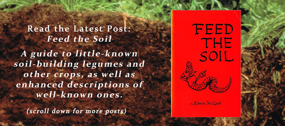 Feed the Soil - little-known soil-building legumes and other crops, as well as enhanced descriptions of well-known ones