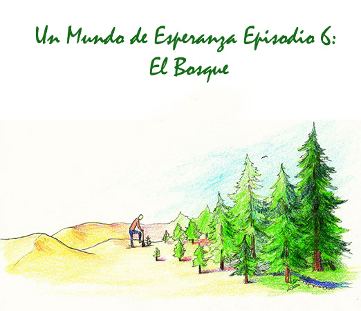 Un Mundo de Esperanza Episodio 6: El Bosque