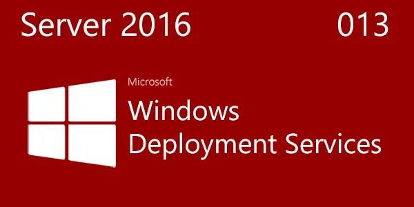 Windows Server 2016 013: Windows Deployment Services