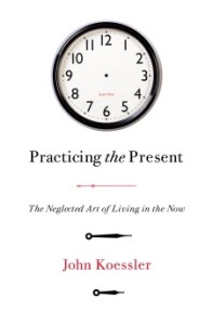 Cover of Practicing the Present by John Koessler